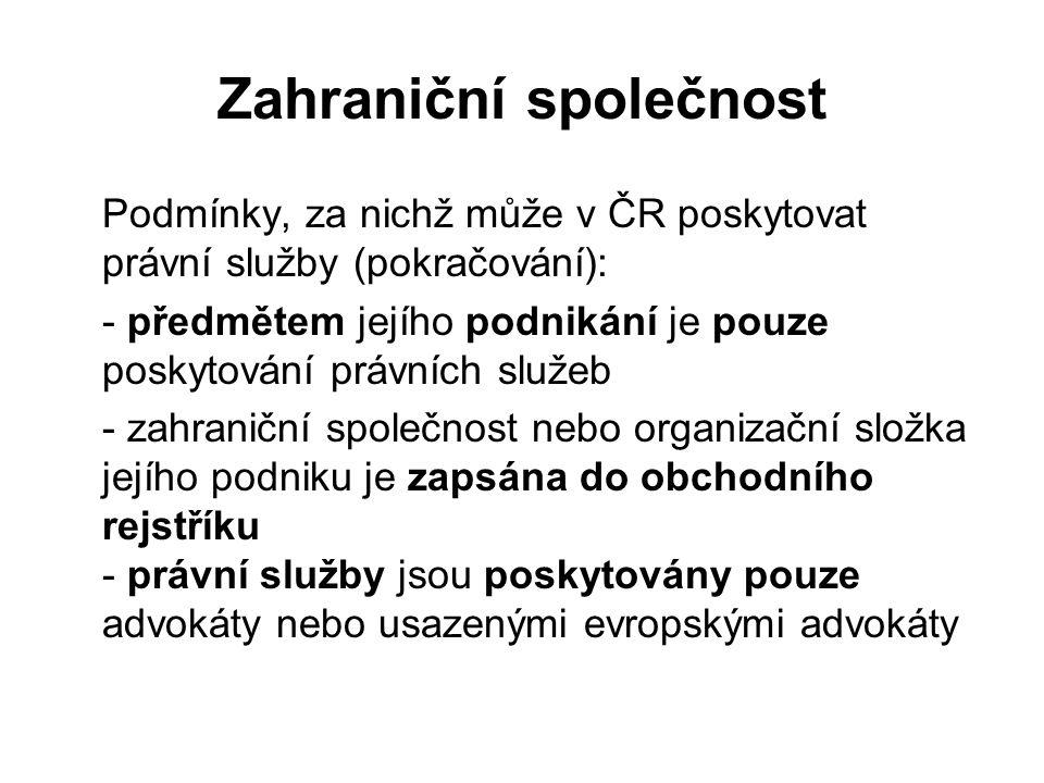 Zahraniční společnost Podmínky, za nichž může v ČR poskytovat právní služby (pokračování): - předmětem jejího podnikání je pouze poskytování právních