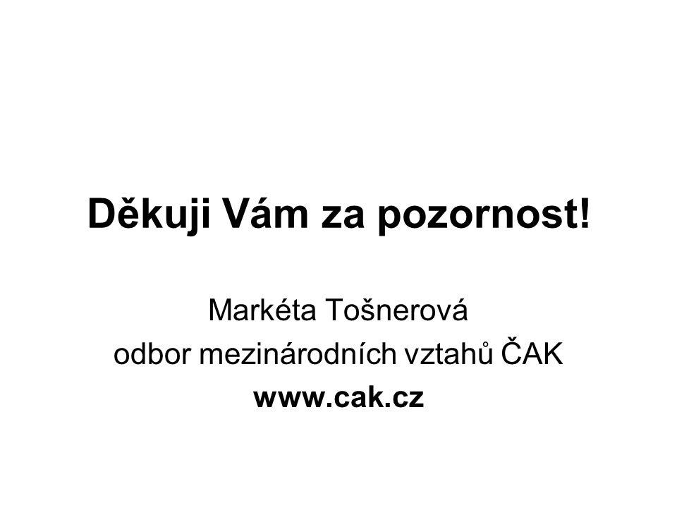 Děkuji Vám za pozornost! Markéta Tošnerová odbor mezinárodních vztahů ČAK www.cak.cz