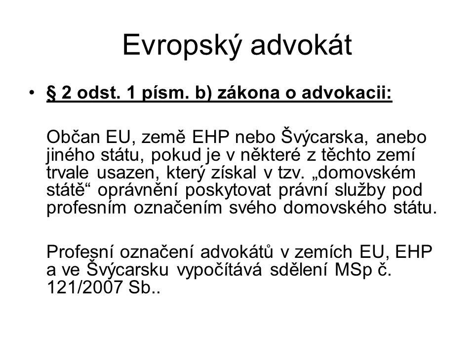 Evropský advokát § 2 odst. 1 písm. b) zákona o advokacii: Občan EU, země EHP nebo Švýcarska, anebo jiného státu, pokud je v některé z těchto zemí trva