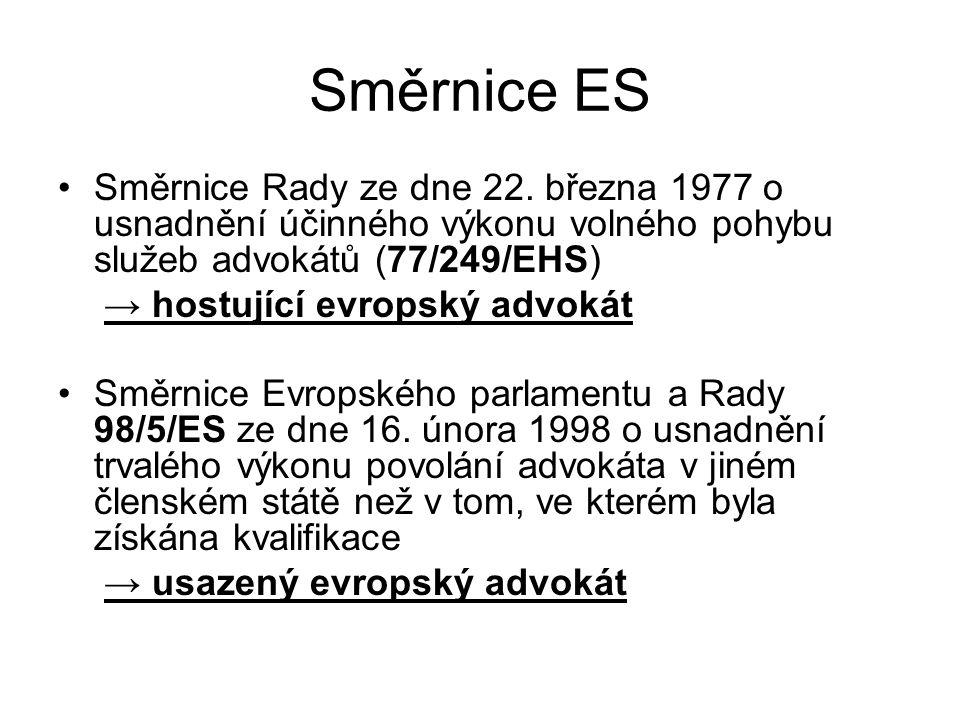 Směrnice ES Směrnice Rady ze dne 22. března 1977 o usnadnění účinného výkonu volného pohybu služeb advokátů (77/249/EHS) → hostující evropský advokát
