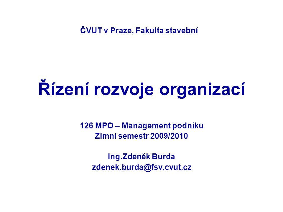 Řízení rozvoje organizací 126 MPO – Management podniku Zimní semestr 2009/2010 Ing.Zdeněk Burda zdenek.burda@fsv.cvut.cz ČVUT v Praze, Fakulta stavebn
