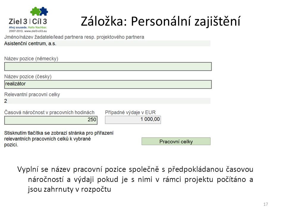 Záložka: Personální zajištění Vyplní se název pracovní pozice společně s předpokládanou časovou náročností a výdaji pokud je s nimi v rámci projektu p