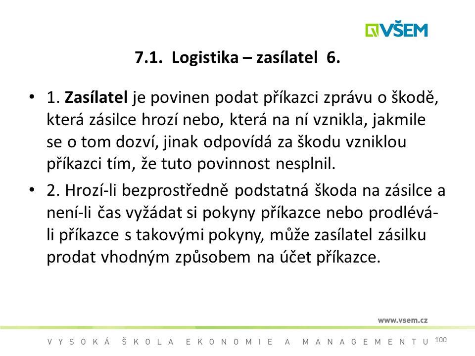 100 7.1. Logistika – zasílatel 6. 1. Zasílatel je povinen podat příkazci zprávu o škodě, která zásilce hrozí nebo, která na ní vznikla, jakmile se o t