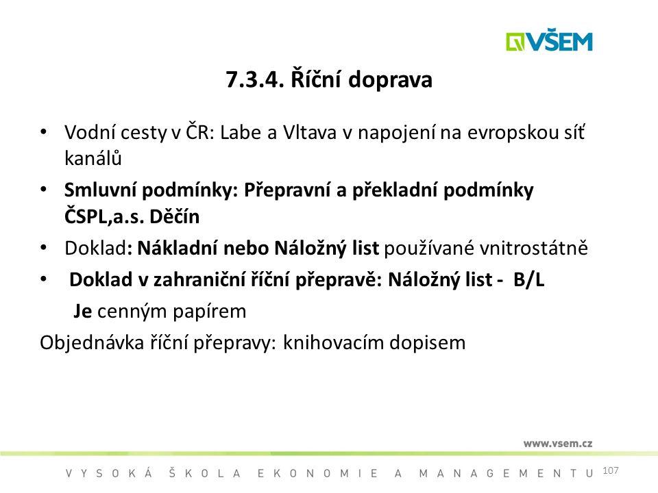 107 7.3.4. Říční doprava Vodní cesty v ČR: Labe a Vltava v napojení na evropskou síť kanálů Smluvní podmínky: Přepravní a překladní podmínky ČSPL,a.s.