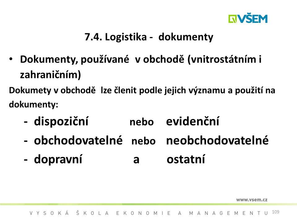 109 7.4. Logistika - dokumenty Dokumenty, používané v obchodě (vnitrostátním i zahraničním) Dokumety v obchodě lze členit podle jejich významu a použi