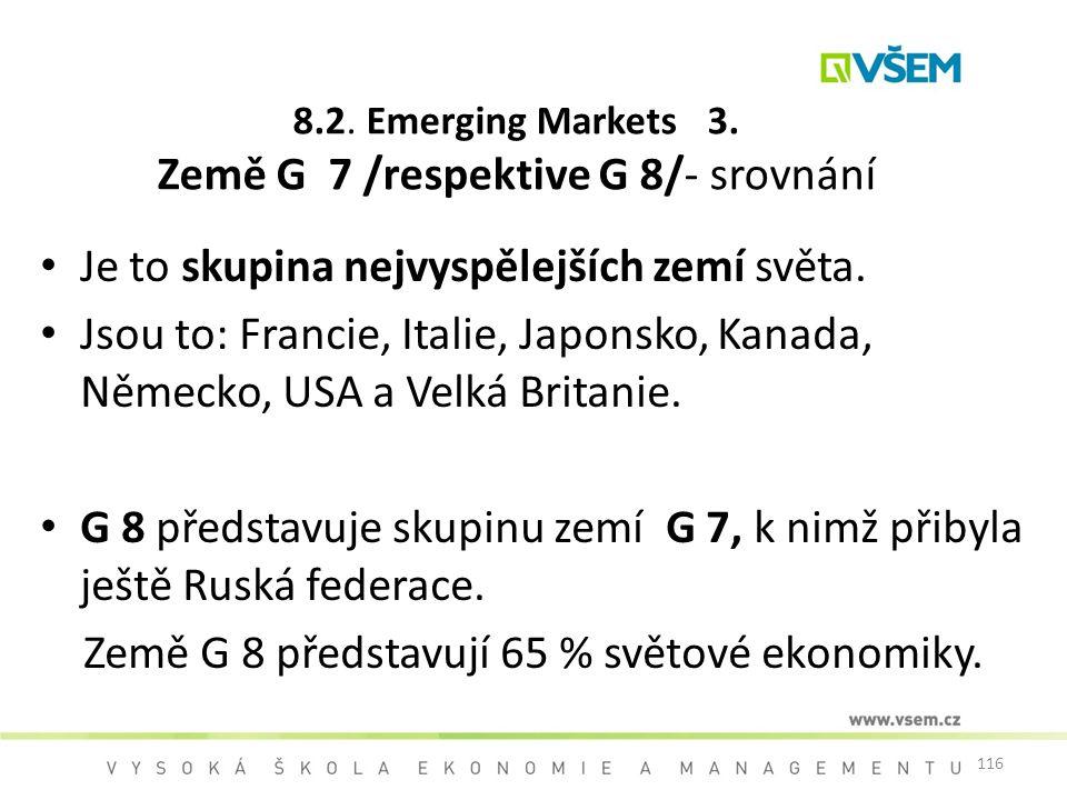116 8.2. Emerging Markets 3. Země G 7 /respektive G 8/- srovnání Je to skupina nejvyspělejších zemí světa. Jsou to: Francie, Italie, Japonsko, Kanada,