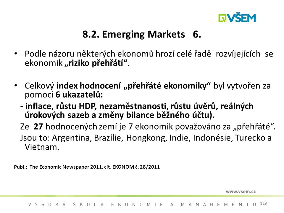 """119 8.2. Emerging Markets 6. Podle názoru některých ekonomů hrozí celé řadě rozvíjejících se ekonomik """"riziko přehřátí"""". Celkový index hodnocení """"přeh"""