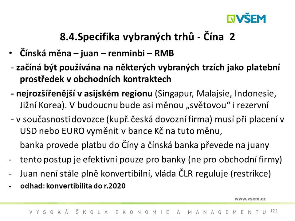 122 8.4.Specifika vybraných trhů - Čína 2 Čínská měna – juan – renminbi – RMB - začíná být používána na některých vybraných trzích jako platební prost