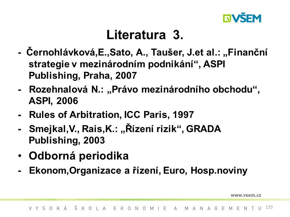 """133 Literatura 3. - Černohlávková,E.,Sato, A., Taušer, J.et al.: """"Finanční strategie v mezinárodním podnikání"""", ASPI Publishing, Praha, 2007 - Rozehna"""