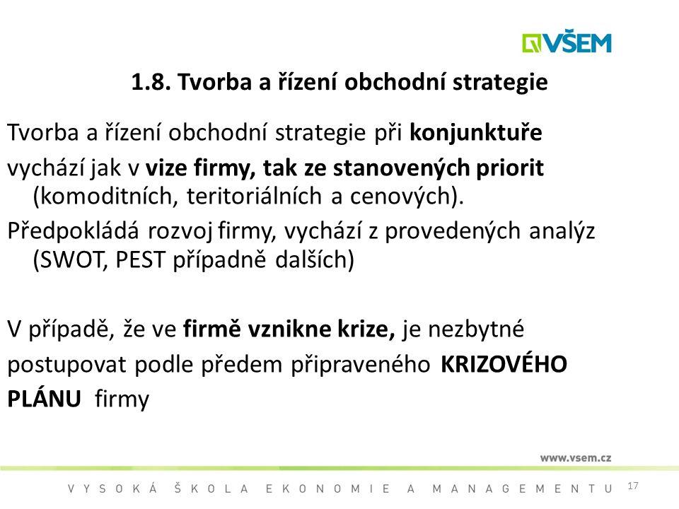 17 1.8. Tvorba a řízení obchodní strategie Tvorba a řízení obchodní strategie při konjunktuře vychází jak v vize firmy, tak ze stanovených priorit (ko