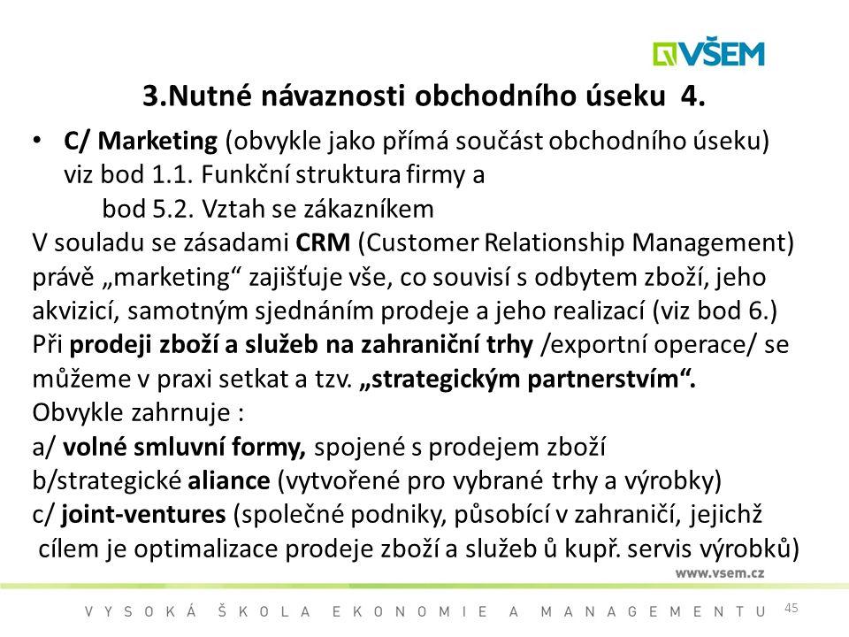 45 3.Nutné návaznosti obchodního úseku 4. C/ Marketing (obvykle jako přímá součást obchodního úseku) viz bod 1.1. Funkční struktura firmy a bod 5.2. V