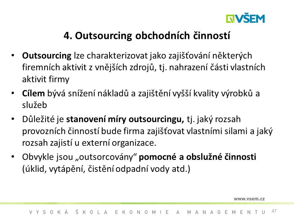 47 4. Outsourcing obchodních činností Outsourcing lze charakterizovat jako zajišťování některých firemních aktivit z vnějších zdrojů, tj. nahrazení čá
