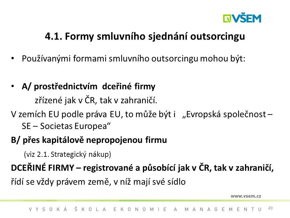 49 4.1. Formy smluvního sjednání outsorcingu Používanými formami smluvního outsorcingu mohou být: A/ prostřednictvím dceřiné firmy zřízené jak v ČR, t