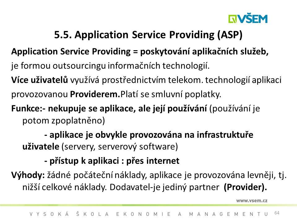 64 5.5. Application Service Providing (ASP) Application Service Providing = poskytování aplikačních služeb, je formou outsourcingu informačních techno