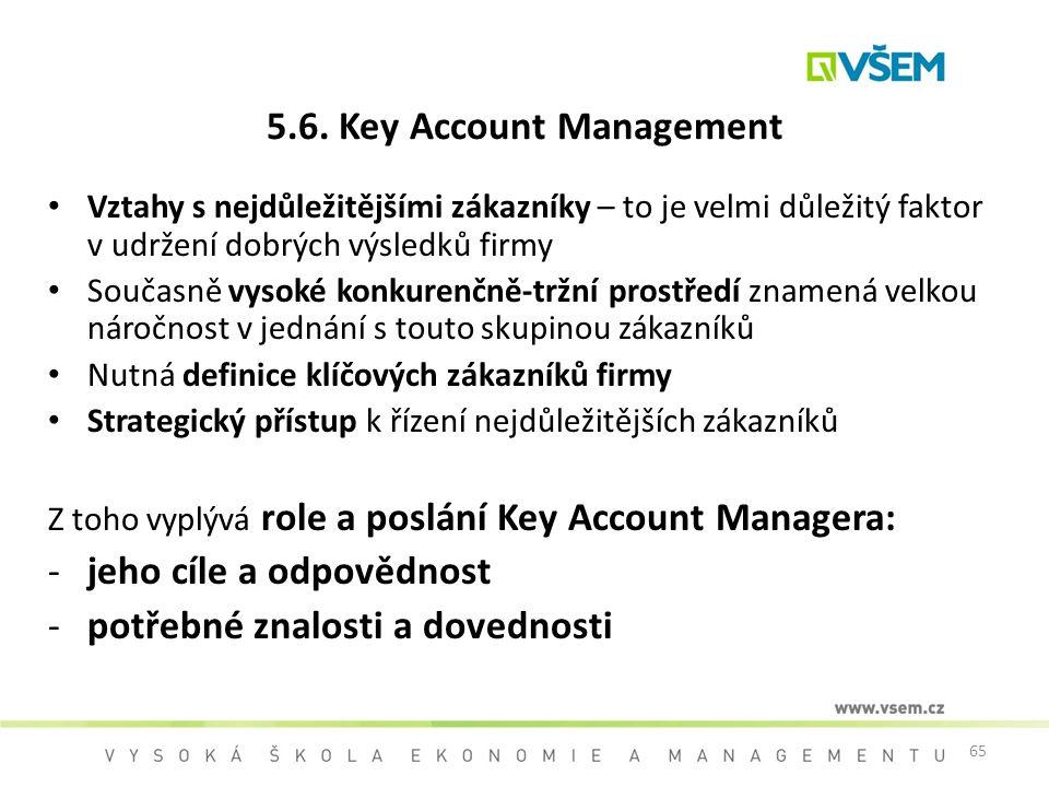 65 5.6. Key Account Management Vztahy s nejdůležitějšími zákazníky – to je velmi důležitý faktor v udržení dobrých výsledků firmy Současně vysoké konk
