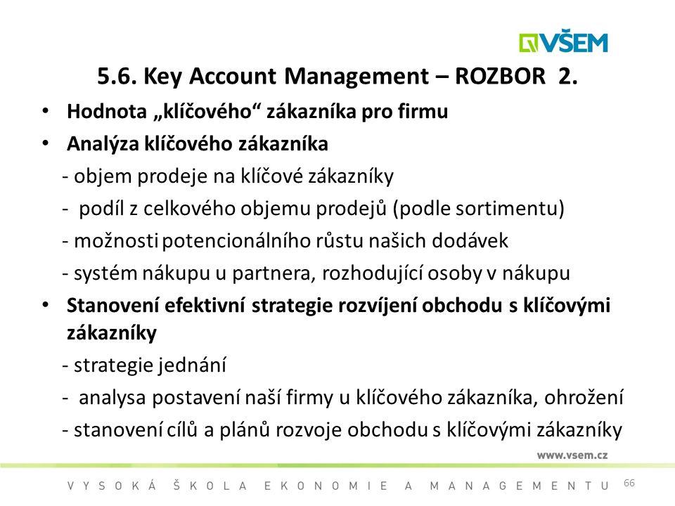 "66 5.6. Key Account Management – ROZBOR 2. Hodnota ""klíčového"" zákazníka pro firmu Analýza klíčového zákazníka - objem prodeje na klíčové zákazníky -"
