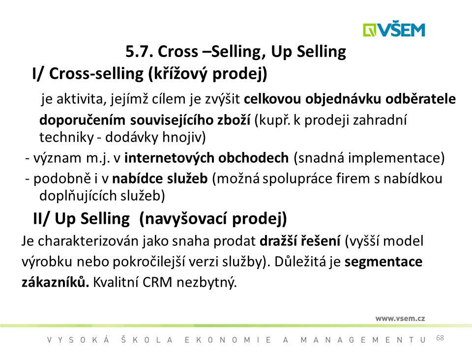 68 5.7. Cross –Selling, Up Selling I/ Cross-selling (křížový prodej) je aktivita, jejímž cílem je zvýšit celkovou objednávku odběratele doporučením so