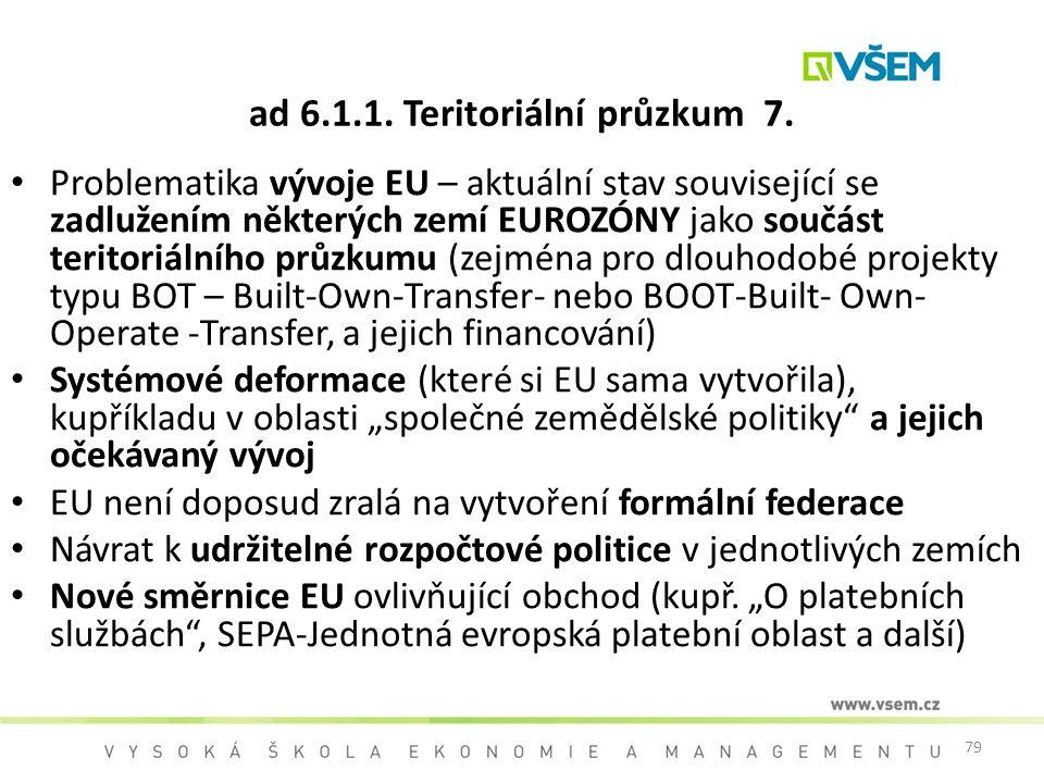 79 ad 6.1.1. Teritoriální průzkum 7. Problematika vývoje EU – aktuální stav související se zadlužením některých zemí EUROZÓNY jako součást teritoriáln