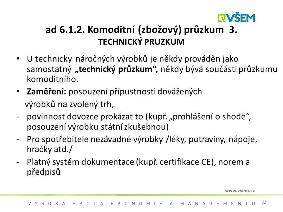 """82 ad 6.1.2. Komoditní (zbožový) průzkum 3. TECHNICKÝ PRUZKUM U technicky náročných výrobků je někdy prováděn jako samostatný """"technický průzkum"""", něk"""