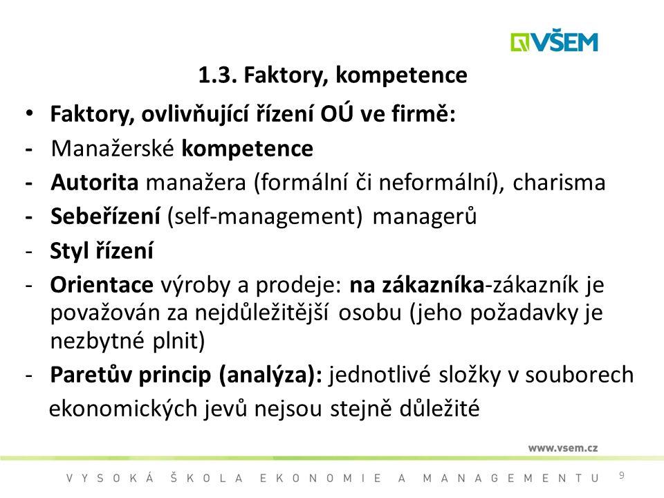 9 1.3. Faktory, kompetence Faktory, ovlivňující řízení OÚ ve firmě: - Manažerské kompetence - Autorita manažera (formální či neformální), charisma - S