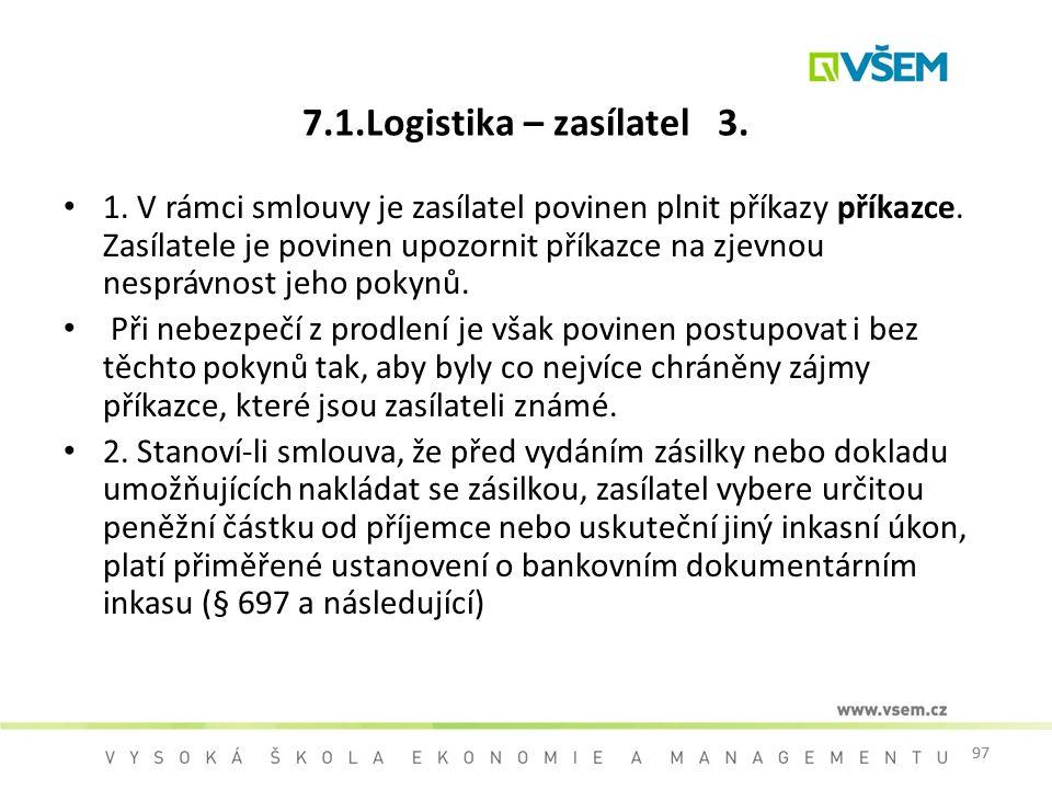 97 7.1.Logistika – zasílatel 3. 1. V rámci smlouvy je zasílatel povinen plnit příkazy příkazce. Zasílatele je povinen upozornit příkazce na zjevnou ne