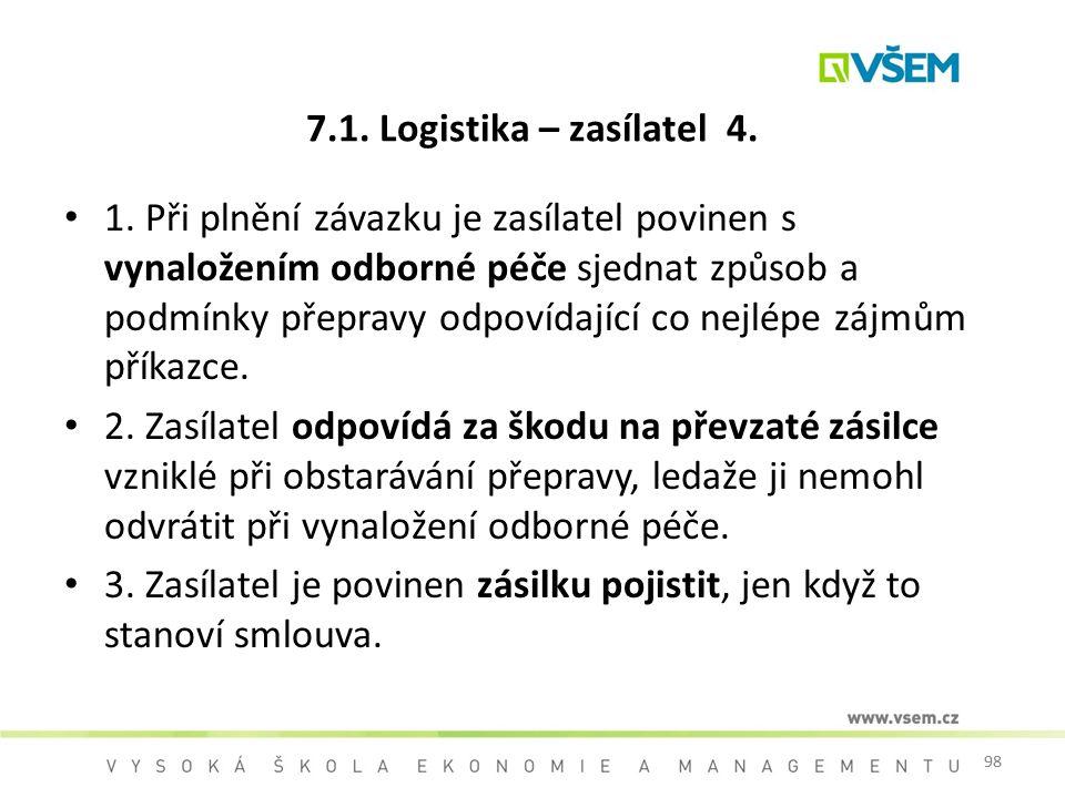 98 7.1. Logistika – zasílatel 4. 1. Při plnění závazku je zasílatel povinen s vynaložením odborné péče sjednat způsob a podmínky přepravy odpovídající