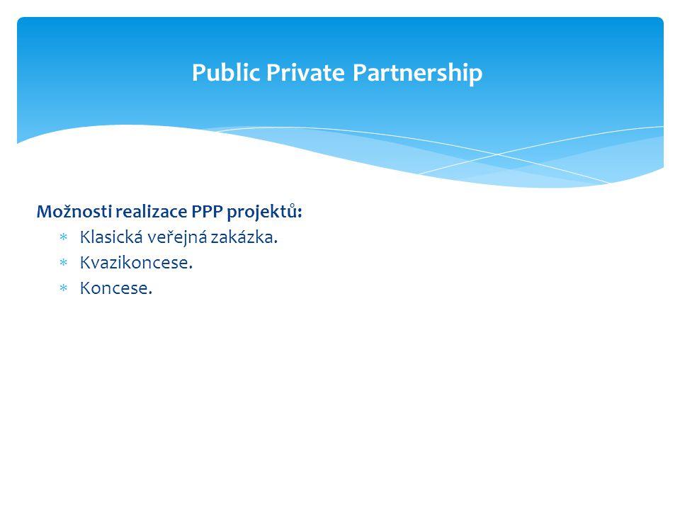 Možnosti realizace PPP projektů:  Klasická veřejná zakázka.  Kvazikoncese.  Koncese. Public Private Partnership