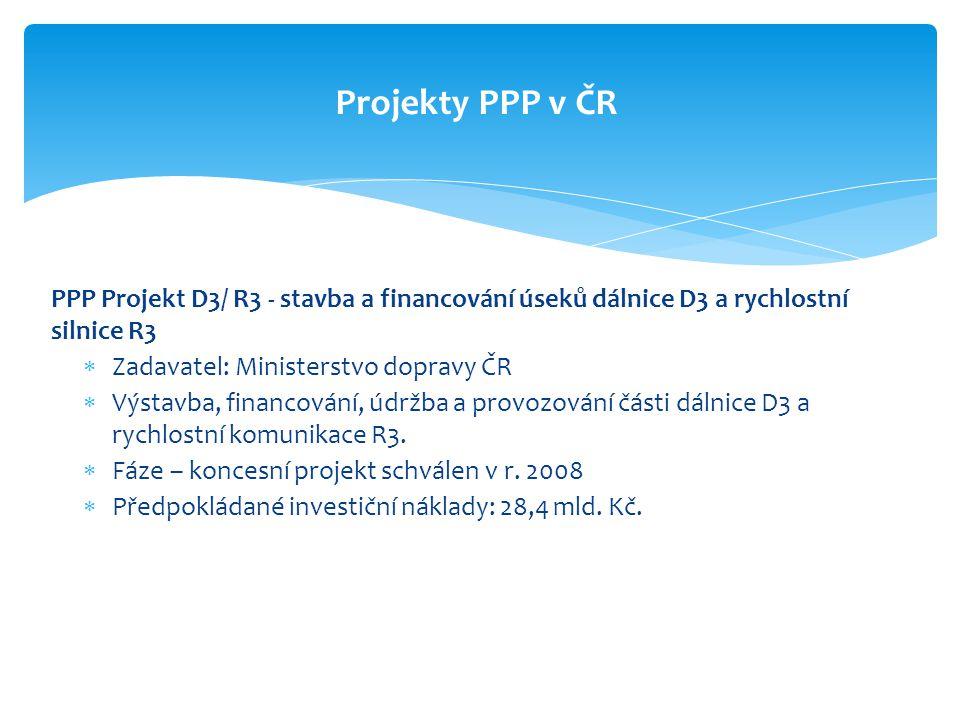 PPP Projekt D3/ R3 - stavba a financování úseků dálnice D3 a rychlostní silnice R3  Zadavatel: Ministerstvo dopravy ČR  Výstavba, financování, údržb