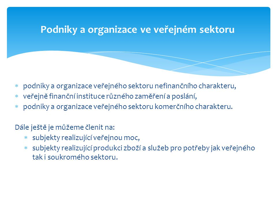  podniky a organizace veřejného sektoru nefinančního charakteru,  veřejně finanční instituce různého zaměření a poslání,  podniky a organizace veře