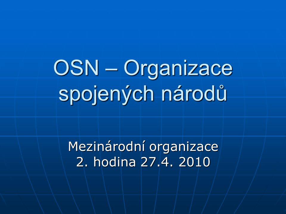 OSN – Organizace spojených národů Mezinárodní organizace 2. hodina 27.4. 2010