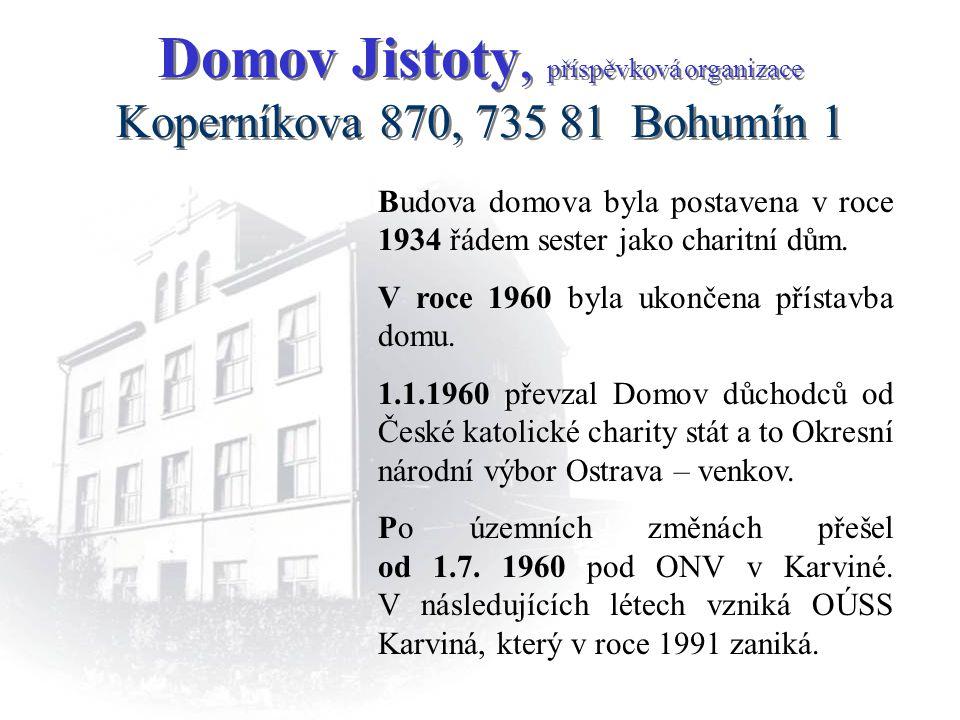 Domov Jistoty, příspěvková organizace Koperníkova 870, 735 81 Bohumín 1 Budova domova byla postavena v roce 1934 řádem sester jako charitní dům. V roc