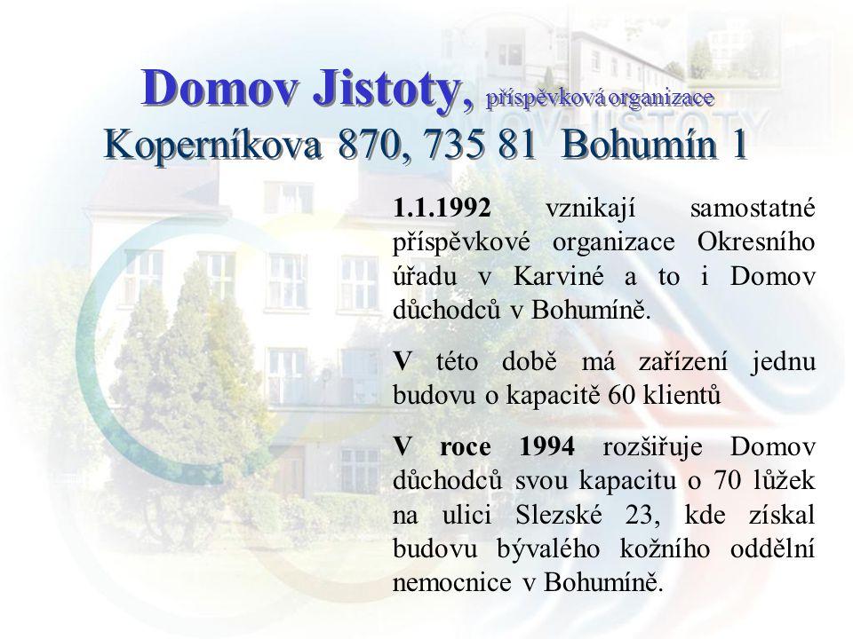 Domov Jistoty, příspěvková organizace Koperníkova 870, 735 81 Bohumín 1 1.1.1992 vznikají samostatné příspěvkové organizace Okresního úřadu v Karviné