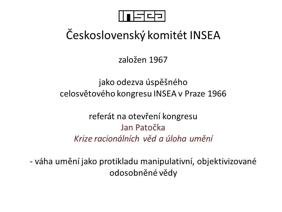 Československý komitét INSEA založen 1967 jako odezva úspěšného celosvětového kongresu INSEA v Praze 1966 referát na otevření kongresu Jan Patočka Kri