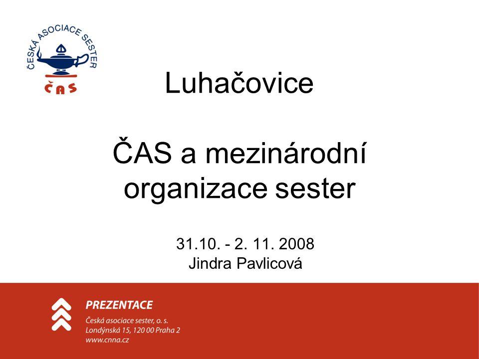 31.10. - 2. 11. 2008 Jindra Pavlicová Luhačovice ČAS a mezinárodní organizace sester