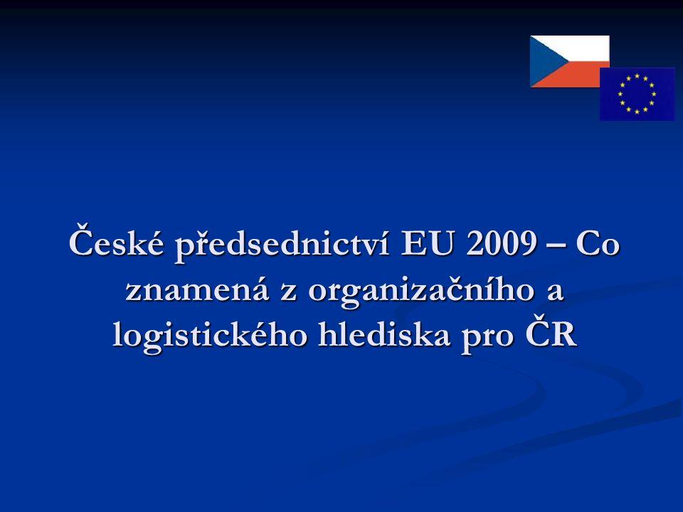 České předsednictví EU 2009 – Co znamená z organizačního a logistického hlediska pro ČR