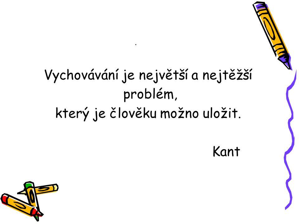 . Vychovávání je největší a nejtěžší problém, který je člověku možno uložit. Kant