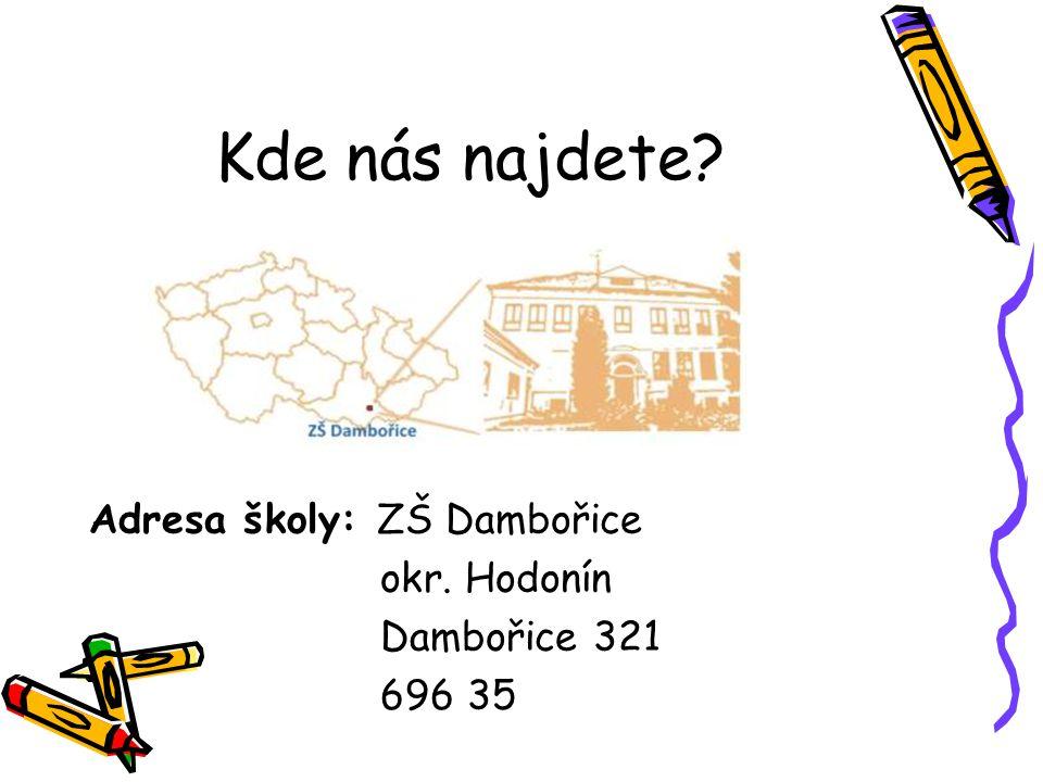 Kde nás najdete? Adresa školy: ZŠ Dambořice okr. Hodonín Dambořice 321 696 35
