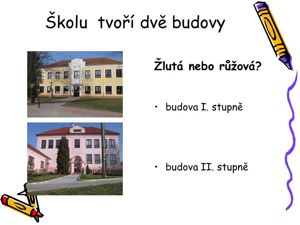 Školu tvoří dvě budovy Žlutá nebo růžová? budova I. stupně budova II. stupně