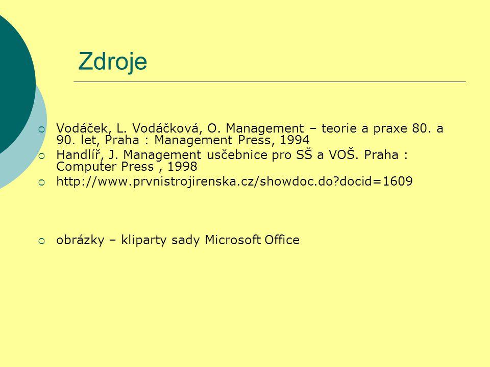Zdroje  Vodáček, L. Vodáčková, O. Management – teorie a praxe 80. a 90. let, Praha : Management Press, 1994  Handlíř, J. Management usčebnice pro SŠ