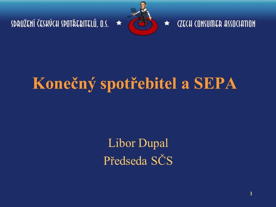 11 Konečný spotřebitel a SEPA Libor Dupal Předseda SČS