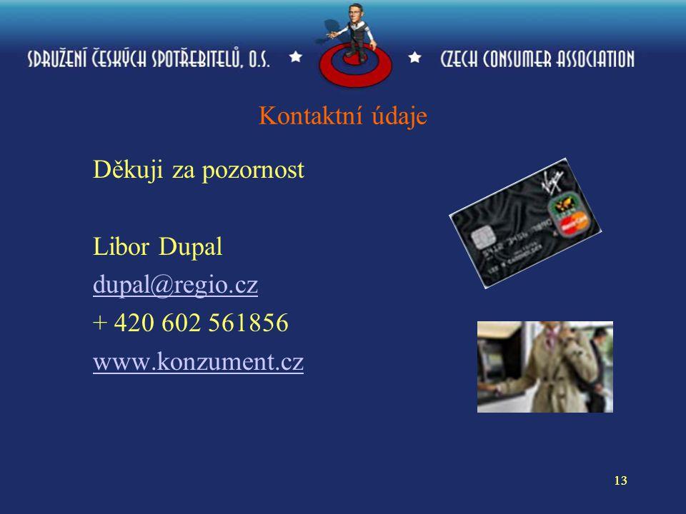 13 Kontaktní údaje Děkuji za pozornost Libor Dupal dupal@regio.cz + 420 602 561856 www.konzument.cz