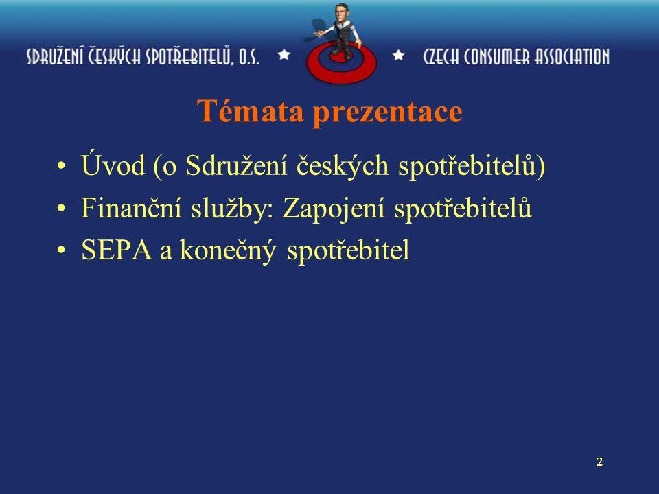 22 Témata prezentace Úvod (o Sdružení českých spotřebitelů) Finanční služby: Zapojení spotřebitelů SEPA a konečný spotřebitel