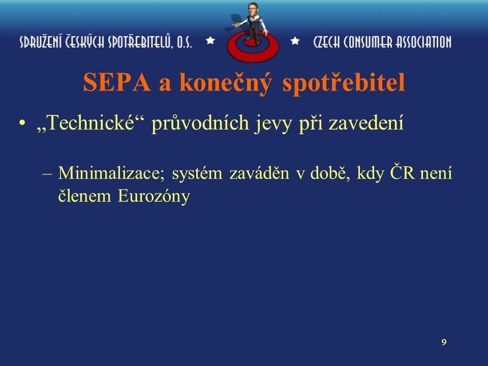 """99 SEPA a konečný spotřebitel """"Technické průvodních jevy při zavedení –Minimalizace; systém zaváděn v době, kdy ČR není členem Eurozóny"""