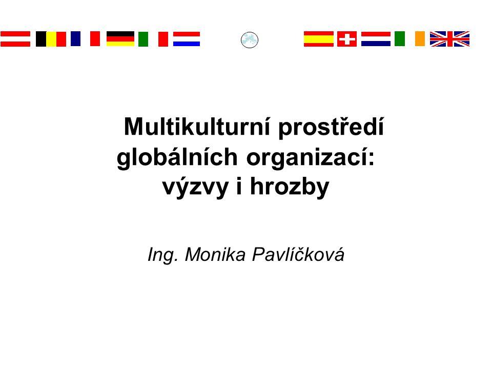 Multikulturní prostředí globálních organizací: výzvy i hrozby Ing. Monika Pavlíčková