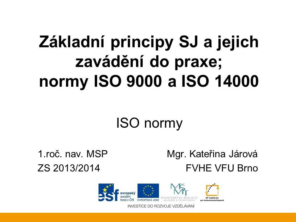 Systém jakosti - ISO ISO = International Organization for Standardization, neboli International Standard Organisation = Mezinárodní organizace pro normalizaci, neboli zabývající se tvorbou norem normy věnující se problematice systémů řízení nejznámější normou mezi veřejností je norma ISO 9001 stanovující požadavky na systém řízení kvality celosvětová federace národních normalizačních orgánů, kteří jsou členy ISO