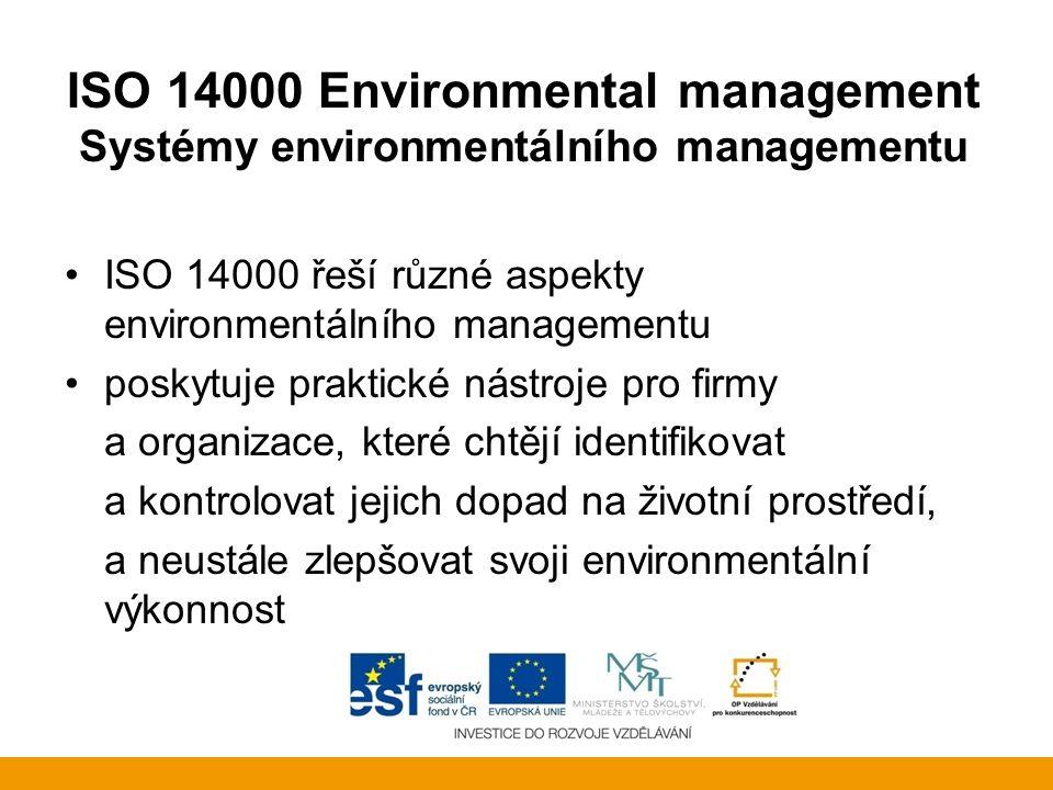 ISO 14000 Environmental management Systémy environmentálního managementu ISO 14000 řeší různé aspekty environmentálního managementu poskytuje praktick