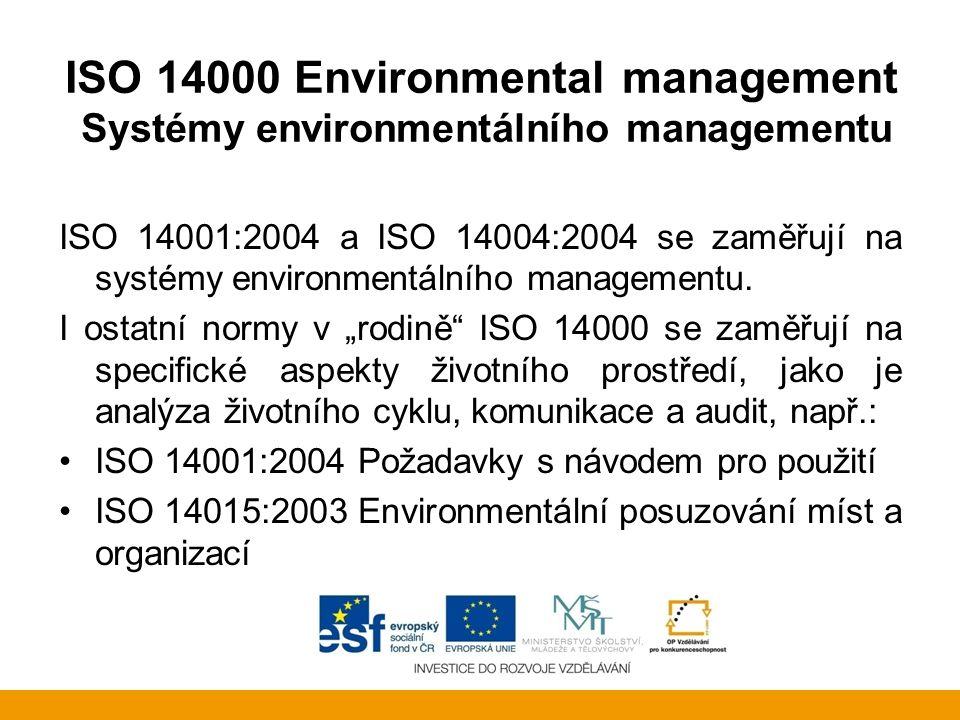 ISO 14000 Environmental management Systémy environmentálního managementu ISO 14001:2004 a ISO 14004:2004 se zaměřují na systémy environmentálního mana
