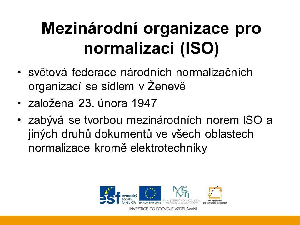 Mezinárodní organizace pro normalizaci (ISO) světová federace národních normalizačních organizací se sídlem v Ženevě založena 23. února 1947 zabývá se
