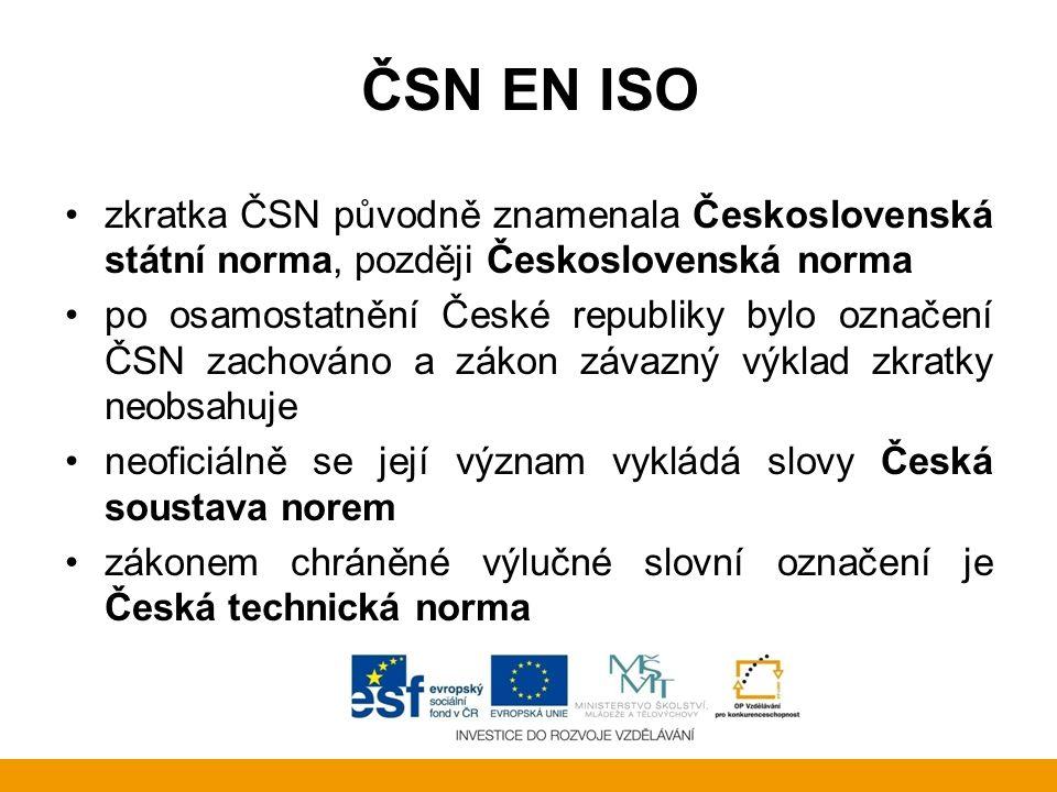 ČSN EN ISO převzaté (harmonizované) Evropské normy (EN) se označují původním označením, před něž je přidána zkratka ČSN norma tak může být označena například ČSN EN 12899-1, ČSN EN ISO 9001, ČSN IEC 61713 apod.