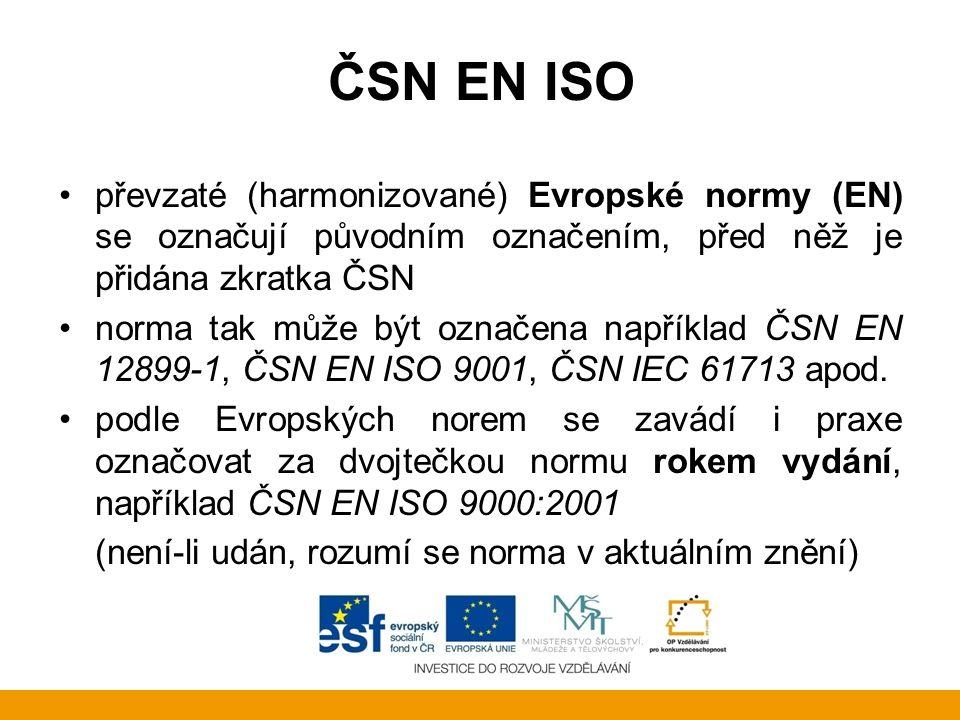 ČSN EN ISO převzaté (harmonizované) Evropské normy (EN) se označují původním označením, před něž je přidána zkratka ČSN norma tak může být označena na